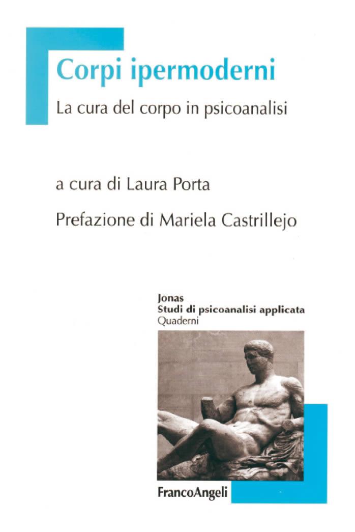 Corpi ipermoderni. La cura del corpo in psicoanalisi. Un libro a cura di Laura Porta, psicologo, psicoanalista e psicoterapeuta in Monza Brianza